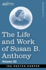 The Life and Work of Susan B. Anthony Volume III Cover Image