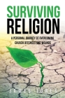 Surviving Religion: A personal journey of overcoming church offenses and wounds Cover Image