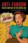 Anti-Fandom: Dislike and Hate in the Digital Age (Postmillennial Pop #24) Cover Image