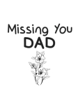 Missing You Dad: Lined Journal Notebook - I Miss You Messages for Dad - Memory Book for Dad after Death (130 Pages, 8 x 10 inches) Cover Image