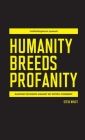 Humanity Breeds Profanity: Random thoughts against my better judgment Cover Image