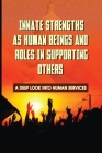 Innate Strengths As Human Beings And Roles In Supporting Others: A Deep Look Into Human Services: How To Build Relationship Between People Cover Image