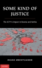 Some Kind of Justice: The Icty's Impact in Bosnia and Serbia Cover Image