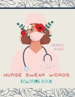 Nurse swear words Coloring Book: Nurse Coloring Book For All Ages: Coloring Book for Inspiration and Relaxation with Encouraging Affirmations Cover Image