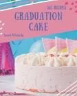 365 Graduation Cake Recipes: Unlocking Appetizing Recipes in The Best Graduation Cake Cookbook! Cover Image