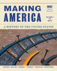 Making America, Volume 1: A History of the United States: To 1877 Cover Image