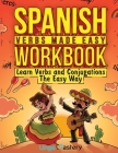 Spanish Verbs Made Easy Workbook: Learn Verbs and Conjugations The Easy Way Cover Image