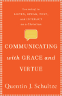 Communicating with Grace and Virtue: Learning to Listen, Speak, Text, and Interact as a Christian Cover Image