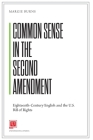 Common Sense in the Second Amendment: Eighteenth-Century English and the U.S. Bill of Rights Cover Image