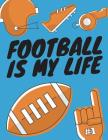 Football Is My Life: Football Composition Notebook, Great Gift for Football Fans, Players, Coaches Cover Image
