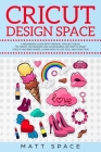 Cricut Design Space: A Beginners Guide with Original Project Ideas. Tip, Tricks, Techniques and Accessories on How to Start Cricut Machine Cover Image