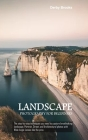 Landscape Photography For Beginners: The step-by-step techniques you need to capture breathtaking landscape, Portrait, Street, and Architectural photo Cover Image