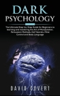 Dark Psychology: The Ultimate Step-by-Step Guide for Beginners to learning and mastering the Art of Manipulation, Persuasion Methods, N Cover Image