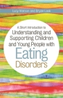 A Short Introduction to Understanding and Supporting Children and Young People with Eating Disorders (Jkp Short Introductions) Cover Image