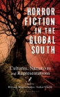Horror Fiction in the Global South: Cultures, Narratives and Representations Cover Image