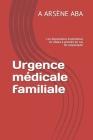 Urgence médicale familiale: Les dispositions essentielles et vitales à prendre en cas de catastrophe Cover Image