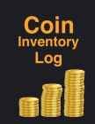 Coin Inventory Log Book: Wonderful Coin Inventory Log Book / Coin Collectors Book For Men And Women. Ideal Coin Book Collection For Collecting Cover Image