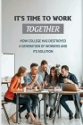 It's Time To Work Together: How College Has Destroyed A Generation Of Workers And Its Solution: What Challenges Do Graduates Face Cover Image
