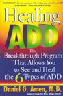 Healing ADD: The Breakthrough Program That Allows You to See and Heal the 6 Types of ADD Cover Image