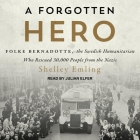 A Forgotten Hero Lib/E: Folke Bernadotte, the Swedish Humanitarian Who Rescued 30,000 People from the Nazis Cover Image