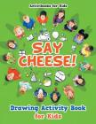 Say Cheese! Drawing Activity Book for Kids Cover Image