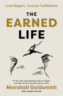 The Earned Life: Lose Regret, Choose Fulfillment Cover Image