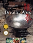 The Breath of a Wok: Unlocking the Spirit of Chinese Wok Cooking Through Recipes and Lore Cover Image