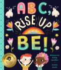 Abc, Rise Up and Be!: An Empowering Alphabet for Changing the World Cover Image