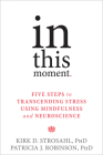 In This Moment: Five Steps to Transcending Stress Using Mindfulness and Neuroscience Cover Image