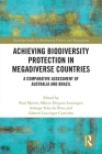 Achieving Biodiversity Protection in Megadiverse Countries: A Comparative Assessment of Australia and Brazil (Routledge Studies in Biodiversity Politics and Management) Cover Image