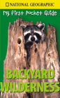 Backyard Wilderness (National Geographic My First Pocket Guides) Cover Image