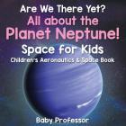 Are We There Yet? All About the Planet Neptune! Space for Kids - Children's Aeronautics & Space Book Cover Image