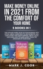 Make Money Online In 2021 From The Comfort Of Your Home 5 BOOKS IN 1: The Ultimate Guide. Blow Up Your Business With Social Media, Learn How To Use Fa Cover Image