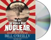 The Day the World Went Nuclear: Dropping the Atom Bomb and the End of World War II in the Pacific Cover Image