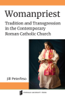 Womanpriest: Tradition and Transgression in the Contemporary Roman Catholic Church (Catholic Practice in North America) Cover Image