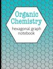 Organic Chemistry Hexagonal Graph Notebook: Draw Organic Structures with Ease - Teal Cover Design - Hexagons Measure 0.2 Inches Per Side Cover Image