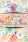 Wedding Planner and Guide: Amazing Guide to Organizing Your Dream Wedding, Wedding Planner Checklist Journal with Floral Cover Design Cover Image
