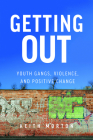Getting Out: Youth Gangs, Violence, and Positive Change Cover Image
