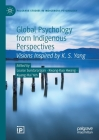 Global Psychology from Indigenous Perspectives: Visions Inspired by K. S. Yang (Palgrave Studies in Indigenous Psychology) Cover Image