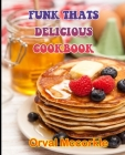 Funk Thats Delicious Cookbook: 150 recipe Delicious and Easy The Ultimate Practical Guide Easy bakes Recipes From Around The World funk thats delicio Cover Image