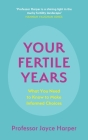 Your Fertile Years: What Everyone Needs to Know about Making Informed Choices Cover Image