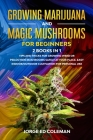 Growing Marijuana And Magic Mushrooms For Beginners: 2 BOOKS IN 1 - Tip And Tricks For Growing Weed or Psilocybin Mushrooms Safely At Your Place. Easy Cover Image