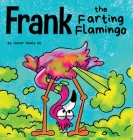Frank the Farting Flamingo: A Story About a Flamingo Who Farts Cover Image