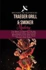 Traeger Grills and Smoker Mastery: The Bible To Master The Use The Traeger Grill With Some Inexpensive, Easy And Quick Recipes To Enjoy With Your Frie Cover Image