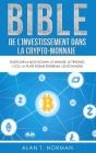 Bible de l`investissement dans la crypto-monnaie: Guide sur la blockchain, le minage, le trading, l`ICO, la plate-forme Ethereum, les échanges... Cover Image