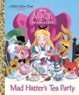 Mad Hatter's Tea Party (Disney Alice in Wonderland) (Little Golden Book) Cover Image