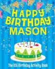 Happy Birthday Mason: The Big Birthday Activity Book: Personalized Books for Kids Cover Image