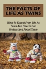 The Facts Of Life As Twins: What To Expect From Life As Twins And How To Can Understand About Them: Facts About Twins Cover Image