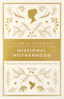 Missional Motherhood: The Everyday Ministry of Motherhood in the Grand Plan of God (Gospel Coalition) Cover Image