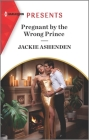 Pregnant by the Wrong Prince: An Uplifting International Romance Cover Image